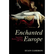 Enchanted Europe: Superstition, Reason, and Religion 1250-1750 (BOK)