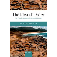 The Idea of Order: The Circular Archetype in Prehistoric Europe (BOK)