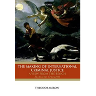 The Making of International Criminal Justice: A View from the Bench: Selected Speeches (BOK)