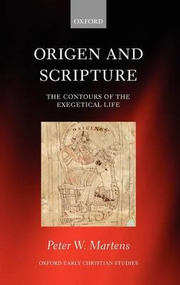 Origen and Scripture: The Contours of the Exegetical Life (BOK)