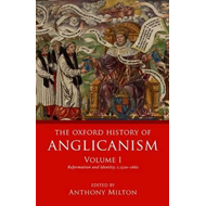 Oxford History of Anglicanism, Volume I (BOK)