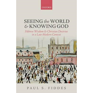 Seeing the World and Knowing God: Hebrew Wisdom and Christian Doctrine in a Late-modern Context (BOK)