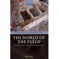 The World of the Fullo: Work, Economy, and Society in Roman Italy (BOK)