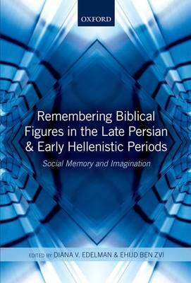 Remembering Biblical Figures in the Late Persian and Early Hellenistic Periods: Social Memory and Im (BOK)