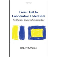 From Dual to Cooperative Federalism: The Changing Structure of European Law (BOK)