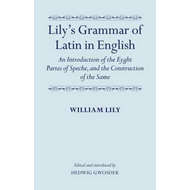 Lily's Grammar of Latin in English: An Introduction of the Eyght Partes of Speche, and the Construct (BOK)