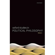 Oxford Studies in Political Philosophy, Volume 1 (BOK)