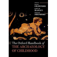 Oxford Handbook of the Archaeology of Childhood (BOK)