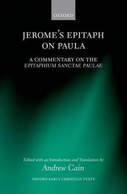 Jerome's Epitaph on Paula: A Commentary on the Epitaphium Sanctae Paulae with an Introduction, Text, (BOK)