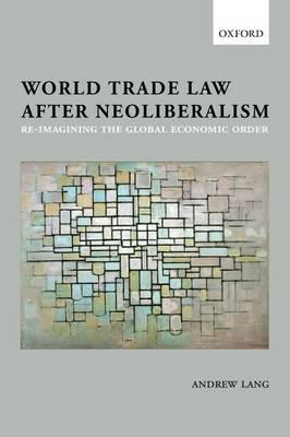 World Trade Law after Neoliberalism (BOK)