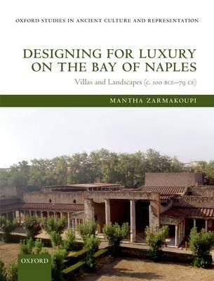 Designing for Luxury on the Bay of Naples: Villas and Landscapes (C. 100 BCE - 79 CE) (BOK)