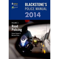Blackstone's Police Manual Volume 3: Road Policing: 2014: Volume 3 (BOK)
