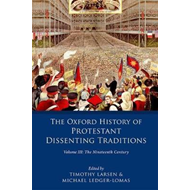 Oxford History of Protestant Dissenting Traditions, Volume I (BOK)