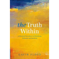 The Truth within: A History of Inwardness in Christianity, Hinduism, and Buddhism (BOK)