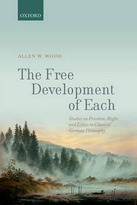 The Free Development of Each: Studies on Freedom, Right, and Ethics in Classical German Philosophy (BOK)
