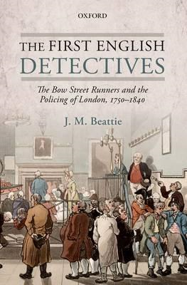 The First English Detectives: The Bow Street Runners and the Policing of London, 1750-1840 (BOK)