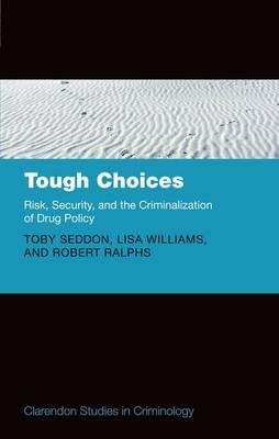 Tough Choices: Risk, Security and the Criminalization of Drug Policy (BOK)