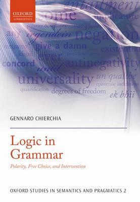 Logic in Grammar: Polarity, Free Choice, and Intervention (BOK)