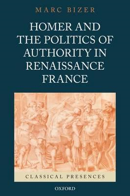 Homer and the Politics of Authority in Renaissance France (BOK)