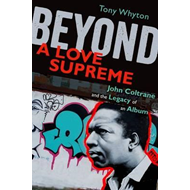 Beyond a Love Supreme: John Coltrane and the Legacy of an Album (BOK)