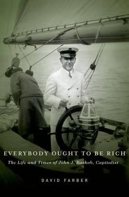 Everybody Ought to be Rich: The Life and Times of John J. Raskob, Capitalist (BOK)