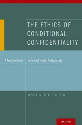 The Ethics of Conditional Confidentiality: A Practice Model for Mental Health Professionals (BOK)