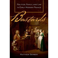 Bastards: Politics, Family, and Law in Early Modern France (BOK)