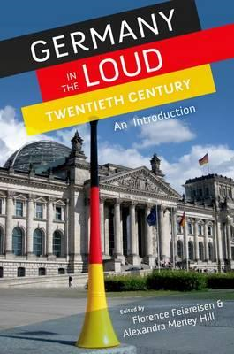 Germany in the Loud Twentieth Century: An Introduction (BOK)