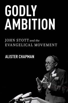 Godly Ambition: John Stott and the Evangelical Movement (BOK)