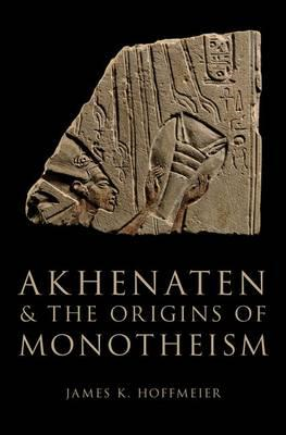 Akhenaten and the Origins of Monotheism (BOK)