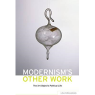 Modernism's Other Work: The Art Object's Political Life (BOK)