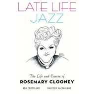 Late Life Jazz: The Life and Career of Rosemary Clooney (BOK)