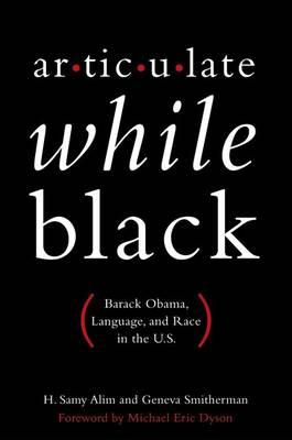 Articulate While Black: Barack Obama, Language, and Race in the U.S. (BOK)