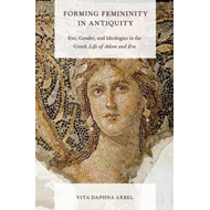 Forming Femininity in Antiquity: Eve, Gender, and Ideologies in the Greek Life of Adam and Eve (BOK)