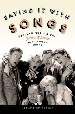 Saying it with Songs: Popular Music and the Coming of Sound to Hollywood Cinema (BOK)