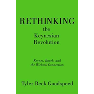 Rethinking the Keynesian Revolution: Keynes, Hayek, and the Wicksell Connection (BOK)