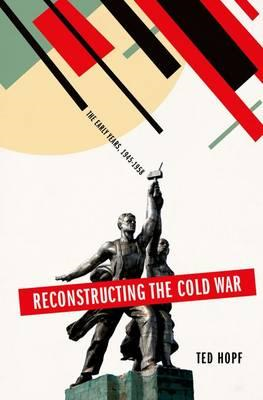 Reconstructing the Cold War: The Early Years, 1945-1958 (BOK)