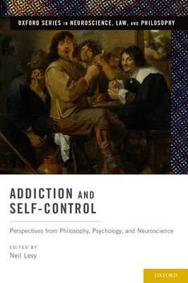 Addiction and Self-Control: Perspectives from Philosophy, Psychology, and Neuroscience (BOK)