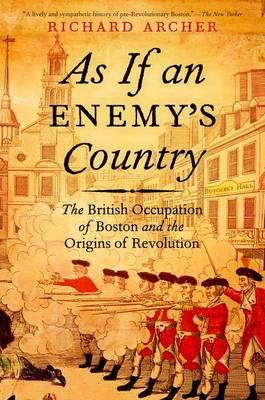 As If an Enemy's Country: The British Occupation of Boston and the Origins of Revolution (BOK)