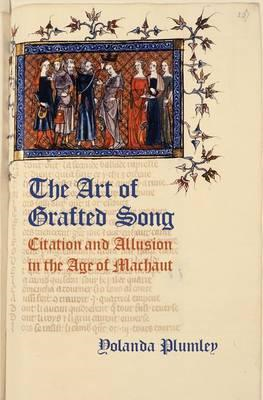 The Art of Grafted Song: Citation and Allusion in the Age of Machaut (BOK)