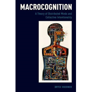 Macrocognition: A Theory of Distributed Minds and Collective Intentionality (BOK)