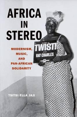 Africa in Stereo: Modernism, Music, and Pan-African Solidarity (BOK)