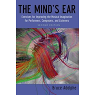 The Mind's Ear: Exercises for Improving the Musical Imagination for Performers, Composers, and Liste (BOK)