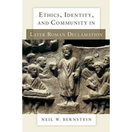 Ethics, Identity, and Community in Later Roman Declamation (BOK)