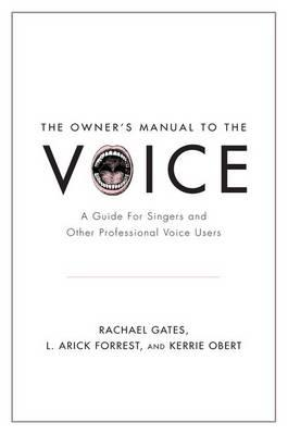 The Owner's Manual to the Voice: A Guide for Singers and Other Professional Voice Users (BOK)