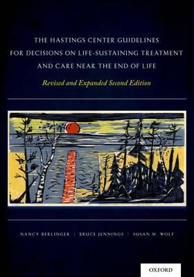 The Hastings Center Guidelines for Decisions on Life-sustaining Treatment and Care Near the End of L (BOK)