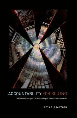 Accountability for Killing: Moral Responsibility for Collateral Damage in America's Post-9/11 Wars (BOK)