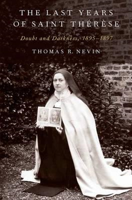 The Last Years of Saint Therese: Doubt and Darkness, 1895-1897 (BOK)