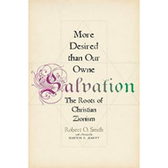 More Desired Than Our Owne Salvation: The Roots of Christian Zionism (BOK)