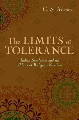 The Limits of Tolerance: Indian Secularism and the Politics of Religious Freedom (BOK)